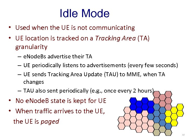 Idle Mode • Used when the UE is not communicating • UE location is