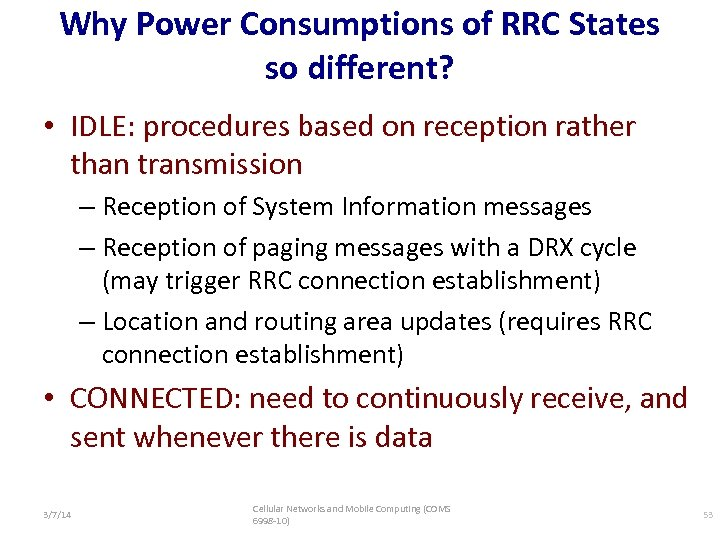 Why Power Consumptions of RRC States so different? • IDLE: procedures based on reception