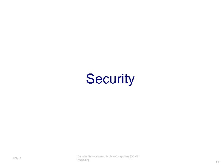 Security 3/7/14 Cellular Networks and Mobile Computing (COMS 6998 -10) 54