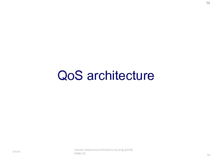 59 Qo. S architecture 3/7/14 Cellular Networks and Mobile Computing (COMS 6998 -10) 59