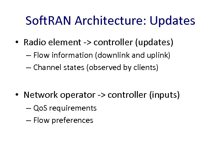 Soft. RAN Architecture: Updates • Radio element -> controller (updates) – Flow information (downlink