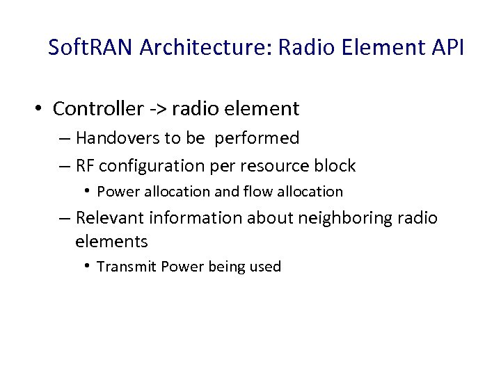 Soft. RAN Architecture: Radio Element API • Controller -> radio element – Handovers to