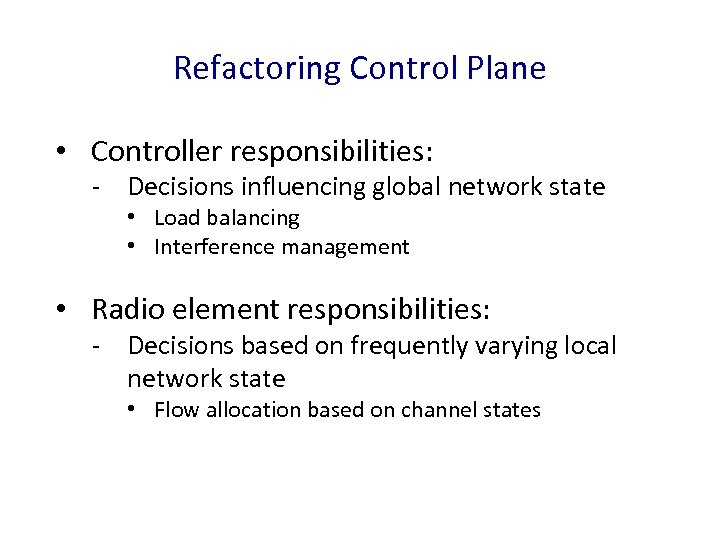 Refactoring Control Plane • Controller responsibilities: - Decisions influencing global network state • Load