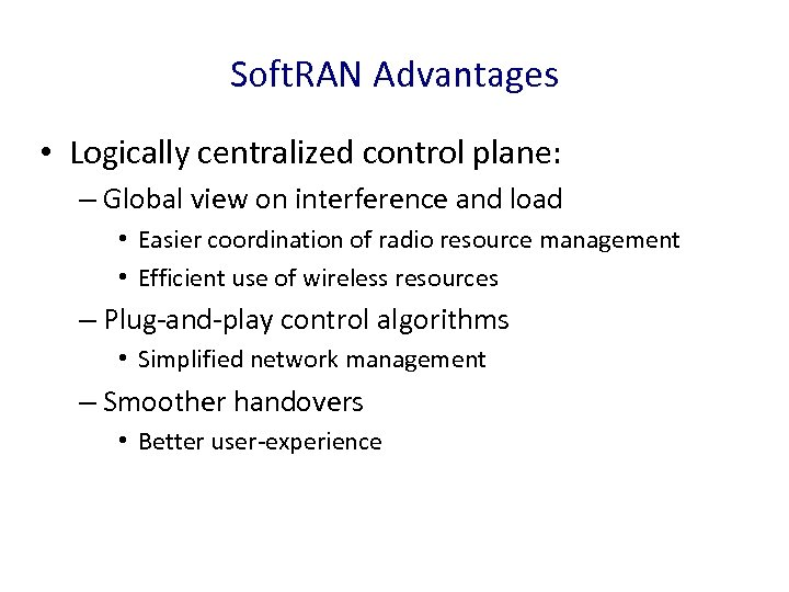 Soft. RAN Advantages • Logically centralized control plane: – Global view on interference and