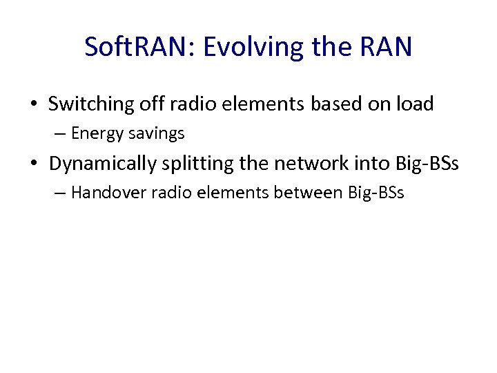 Soft. RAN: Evolving the RAN • Switching off radio elements based on load –