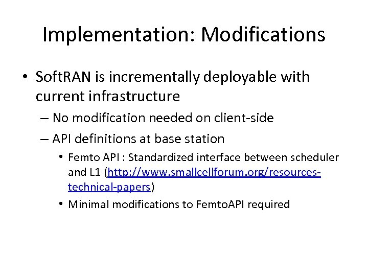 Implementation: Modifications • Soft. RAN is incrementally deployable with current infrastructure – No modification