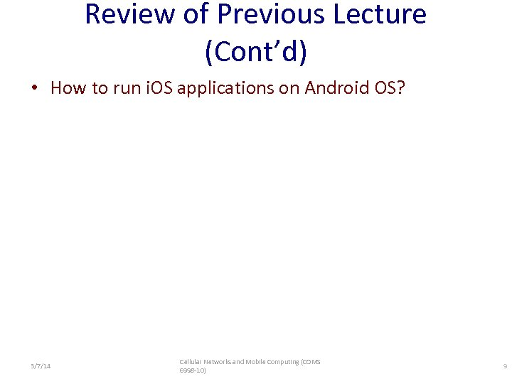 Review of Previous Lecture (Cont'd) • How to run i. OS applications on Android