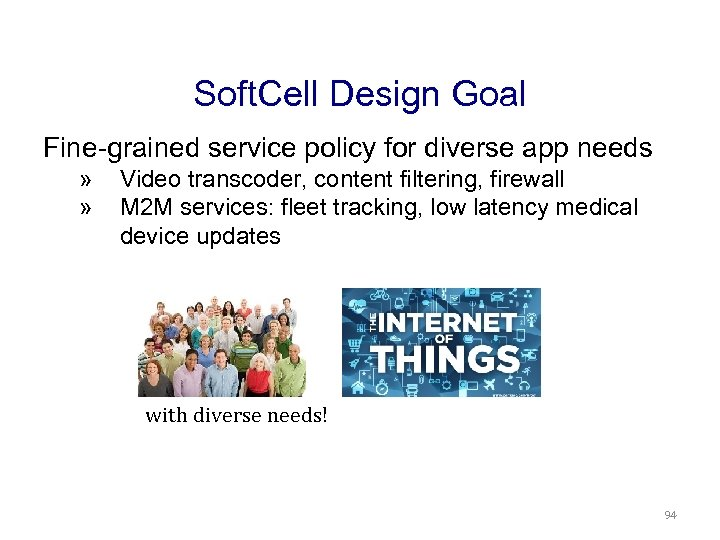 Soft. Cell Design Goal Fine-grained service policy for diverse app needs » » Video