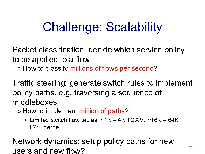 Challenge: Scalability Packet classification: decide which service policy to be applied to a flow