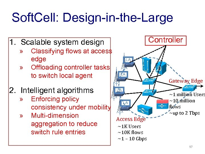 Soft. Cell: Design-in-the-Large Controller 1. Scalable system design » » Classifying flows at access