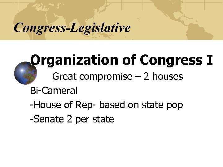 Congress-Legislative Organization of Congress I Great compromise – 2 houses Bi-Cameral -House of Rep-