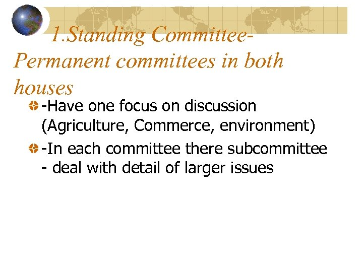 1. Standing Committee. Permanent committees in both houses -Have one focus on discussion (Agriculture,