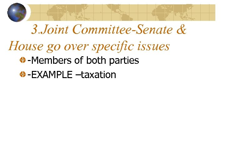 3. Joint Committee-Senate & House go over specific issues -Members of both parties -EXAMPLE