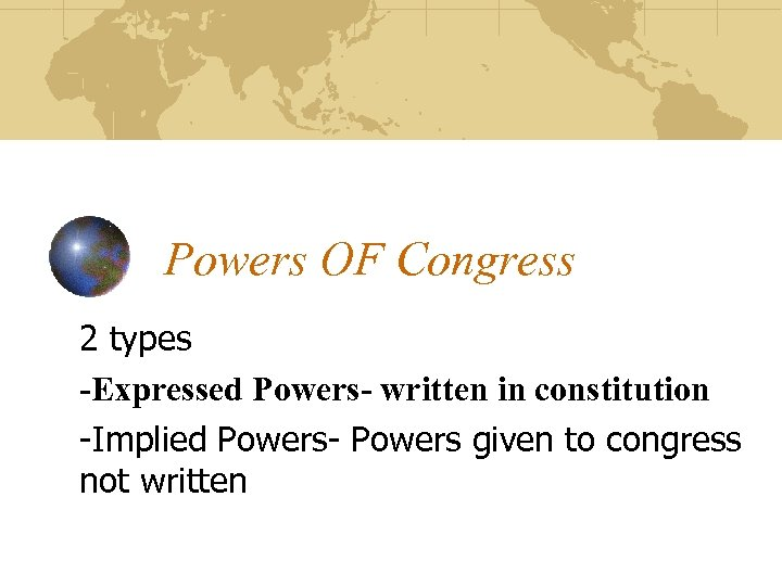 Powers OF Congress 2 types -Expressed Powers- written in constitution -Implied Powers- Powers given