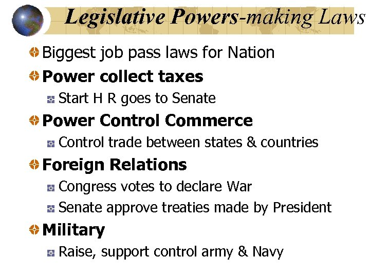 Legislative Powers-making Laws Biggest job pass laws for Nation Power collect taxes Start H
