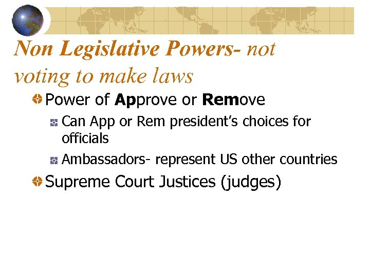 Non Legislative Powers- not voting to make laws Power of Approve or Remove Can