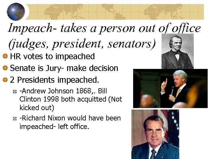 Impeach- takes a person out of office (judges, president, senators) HR votes to impeached