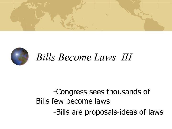 Bills Become Laws III -Congress sees thousands of Bills few become laws -Bills are