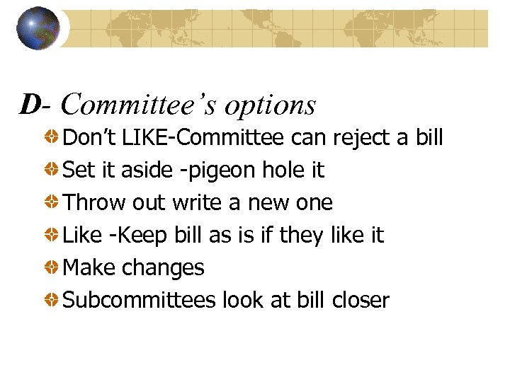 D- Committee's options Don't LIKE-Committee can reject a bill Set it aside -pigeon hole