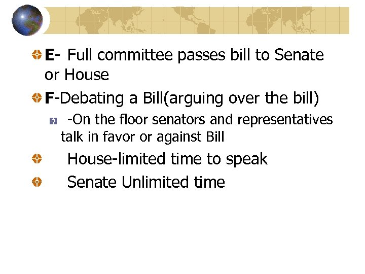 E- Full committee passes bill to Senate or House F-Debating a Bill(arguing over the