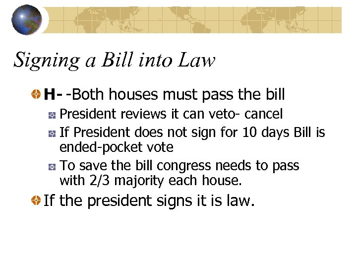 Signing a Bill into Law H- -Both houses must pass the bill President reviews