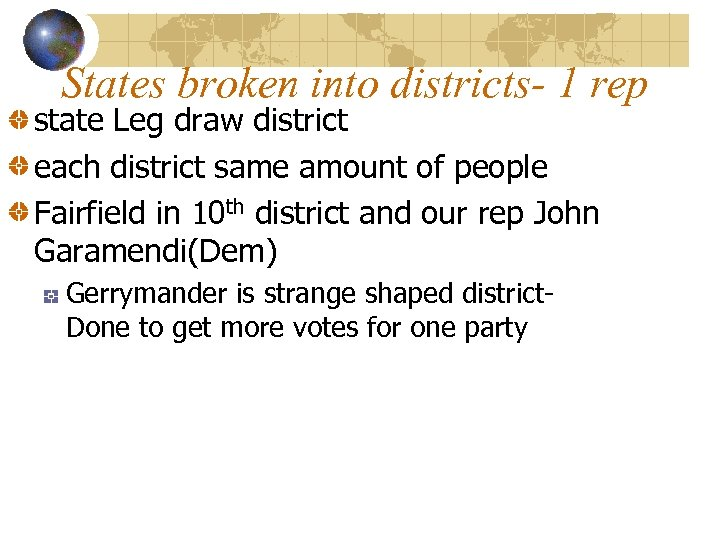 States broken into districts- 1 rep state Leg draw district each district same amount