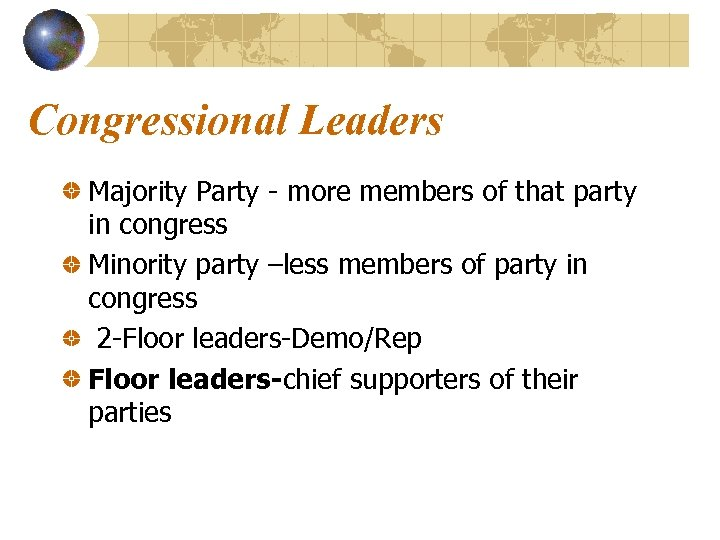 Congressional Leaders Majority Party - more members of that party in congress Minority party