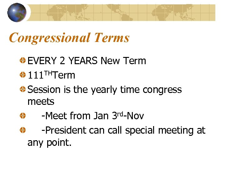Congressional Terms EVERY 2 YEARS New Term 111 THTerm Session is the yearly time