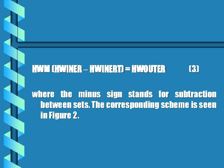 HWM (HWINER HWINERT) = HWOUTER (3) where the minus sign stands for subtraction between