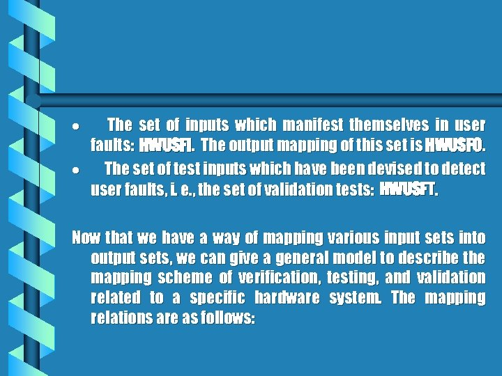 · The set of inputs which manifest themselves in user faults: HWUSFI. The output