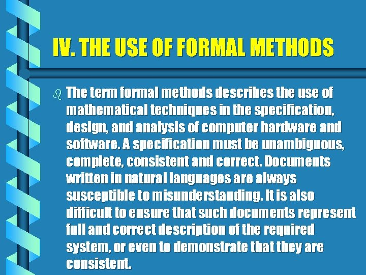 IV. THE USE OF FORMAL METHODS b The term formal methods describes the use