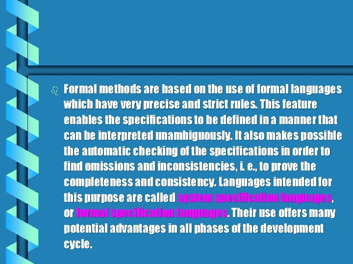 b Formal methods are based on the use of formal languages which have very