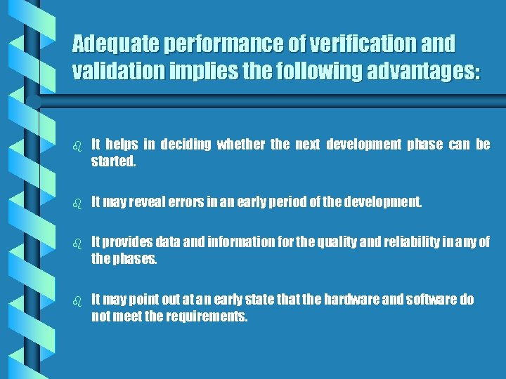Adequate performance of verification and validation implies the following advantages: b It helps in