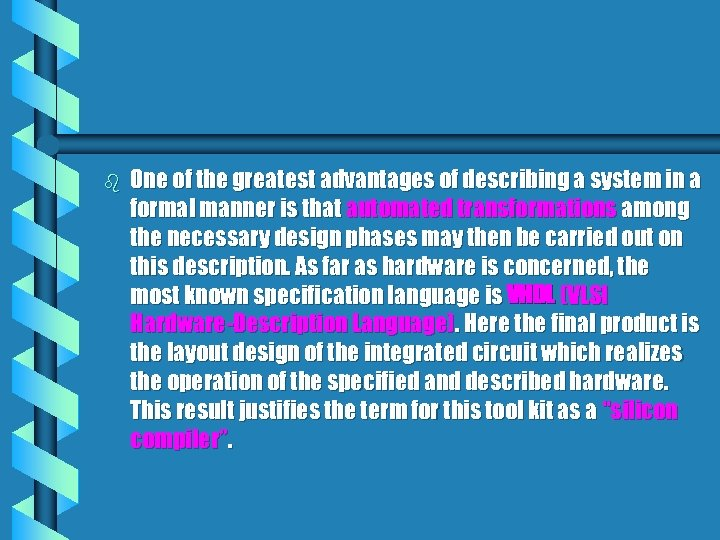 b One of the greatest advantages of describing a system in a formal manner