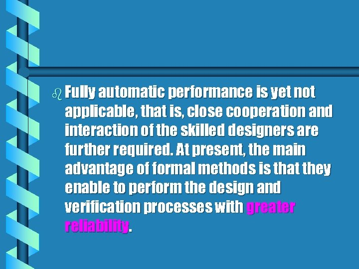 b Fully automatic performance is yet not applicable, that is, close cooperation and interaction