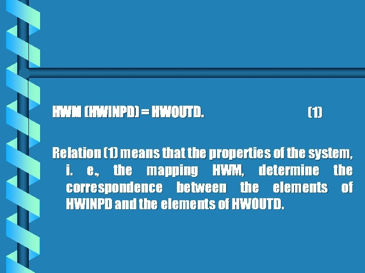 HWM (HWINPD) = HWOUTD. (1) Relation (1) means that the properties of the system,