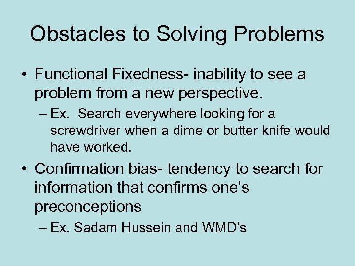 Obstacles to Solving Problems • Functional Fixedness- inability to see a problem from a