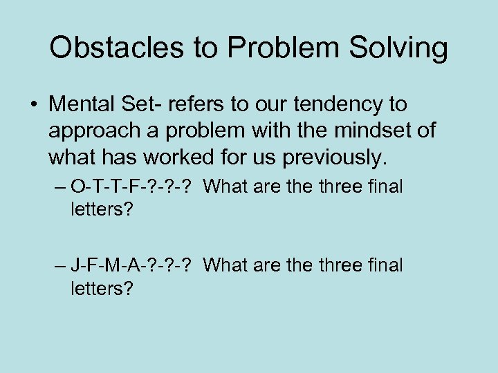 Obstacles to Problem Solving • Mental Set- refers to our tendency to approach a