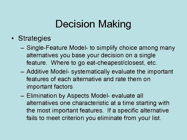 Decision Making • Strategies – Single-Feature Model- to simplify choice among many alternatives you