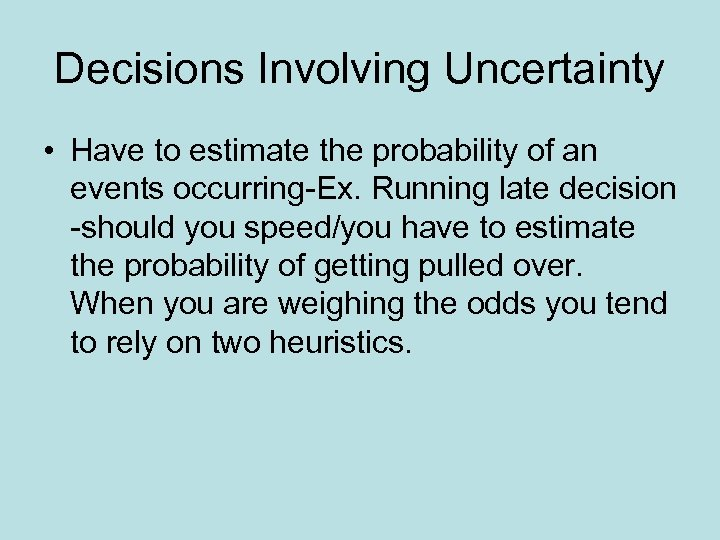Decisions Involving Uncertainty • Have to estimate the probability of an events occurring-Ex. Running