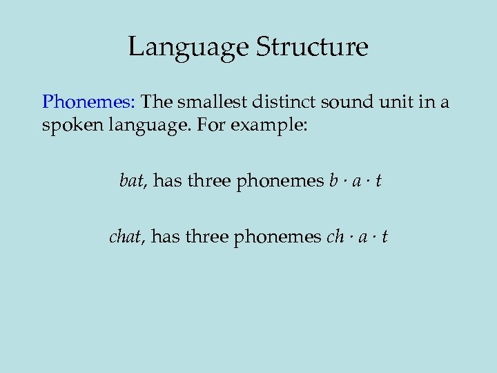 Language Structure Phonemes: The smallest distinct sound unit in a spoken language. For example: