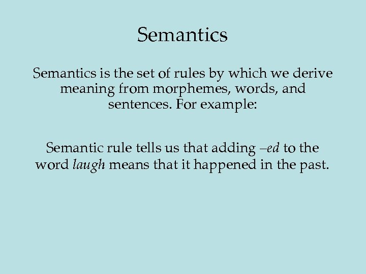 Semantics is the set of rules by which we derive meaning from morphemes, words,