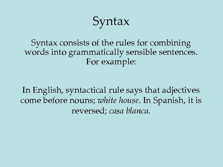 Syntax consists of the rules for combining words into grammatically sensible sentences. For example:
