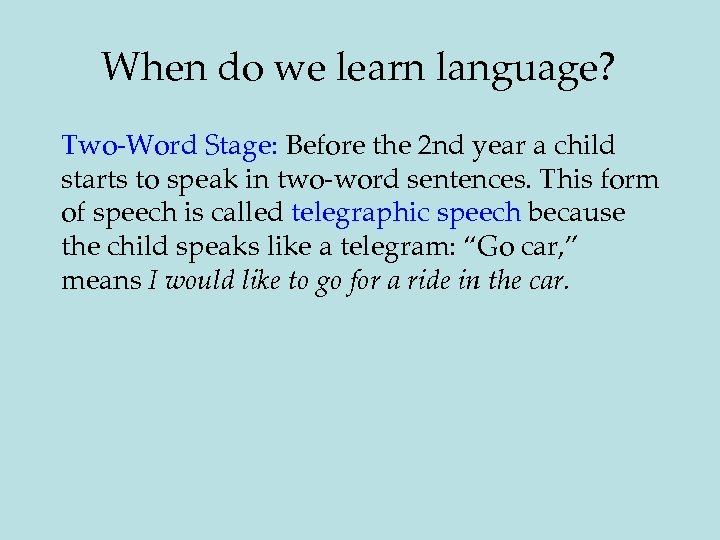 When do we learn language? Two-Word Stage: Before the 2 nd year a child
