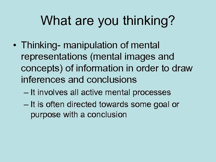 What are you thinking? • Thinking- manipulation of mental representations (mental images and concepts)