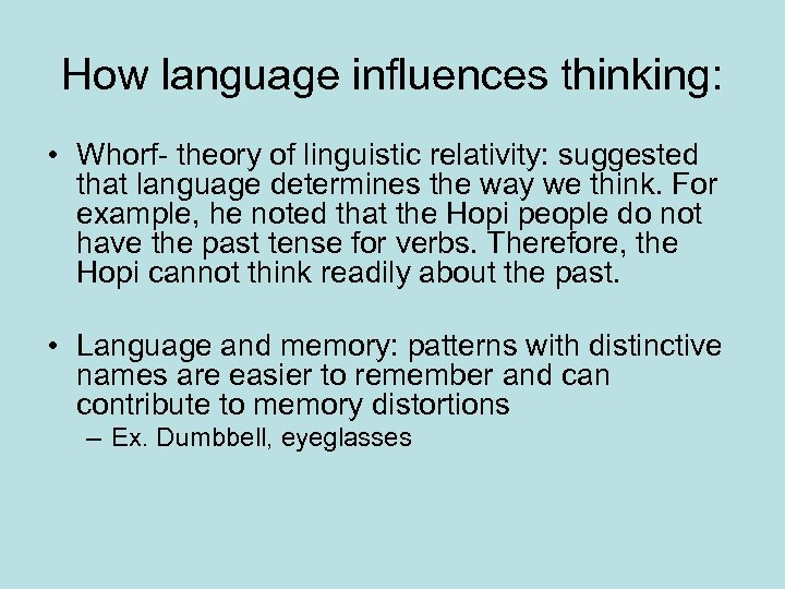 How language influences thinking: • Whorf- theory of linguistic relativity: suggested that language determines