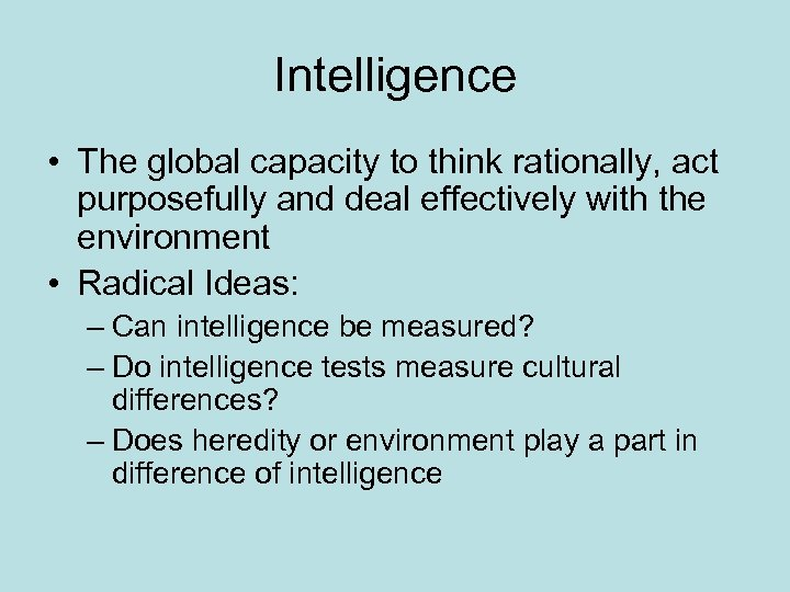 Intelligence • The global capacity to think rationally, act purposefully and deal effectively with