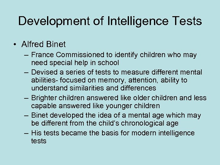 Development of Intelligence Tests • Alfred Binet – France Commissioned to identify children who