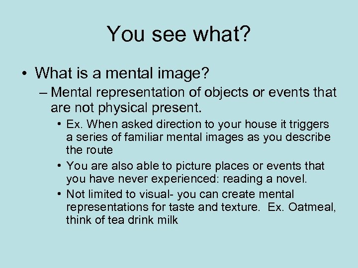 You see what? • What is a mental image? – Mental representation of objects