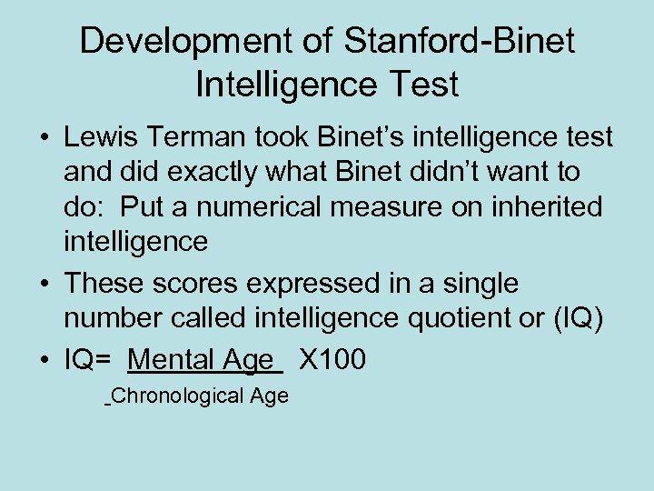 Development of Stanford-Binet Intelligence Test • Lewis Terman took Binet's intelligence test and did